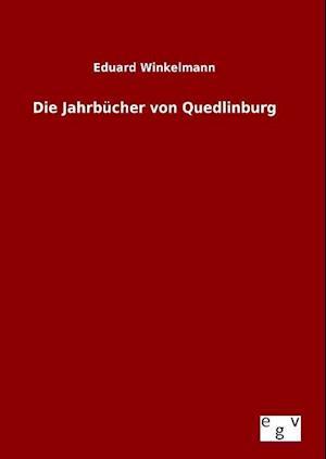 Die Jahrbucher Von Quedlinburg af Eduard Winkelmann