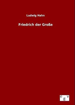 Friedrich Der Grosse af Ludwig Hahn
