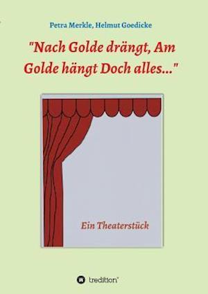 Nach Golde Drangt, Am Golde Hangt Doch Alles af Petra Merkle, Helmut Goedicke