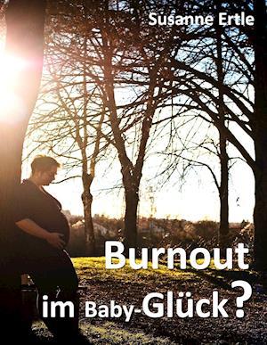 Bog, hardback Burnout Im Baby-Gluck? af Susanne Ertle