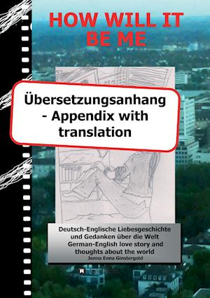 How Will It Be Me - Ubersetzungsanhang/ Appendix with Translation af Jenna Enna Ginstergold