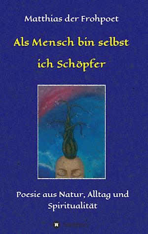 ALS Mensch Bin Selbst Ich Schopfer af Matthias Der Frohpoet
