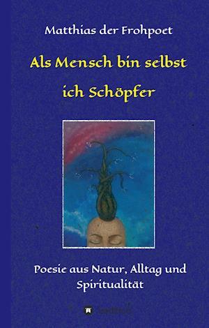 Bog, hardback ALS Mensch Bin Selbst Ich Schopfer af Matthias Der Frohpoet