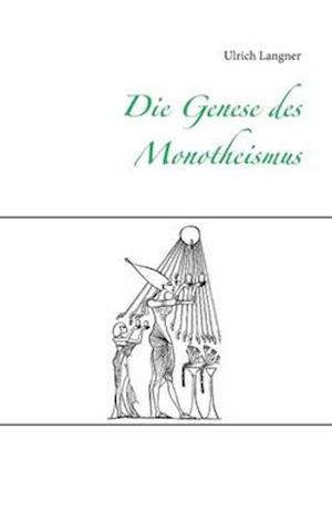 Die Genese Des Monotheismus af Ulrich Langner
