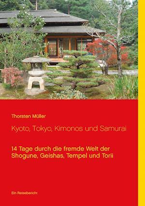 Kyoto, Tokyo, Kimonos Und Samurai af Thorsten Muller