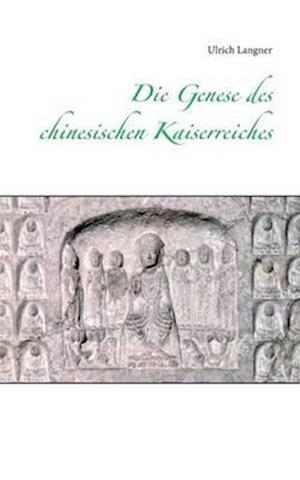 Die Genese Des Chinesischen Kaiserreiches af Ulrich Langner