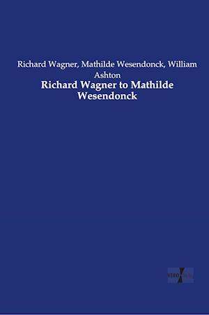Richard Wagner to Mathilde Wesendonck af Mathilde Wesendonck, Richard Wagner, William Ashton