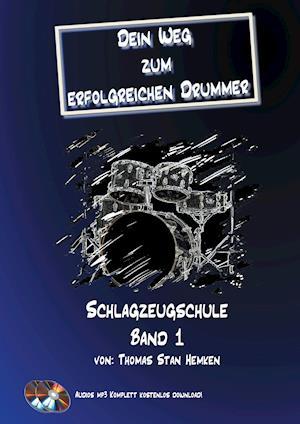 Dein Weg Zum Erfolgreichen Drummer Band 1 af Thomas Stan Hemken