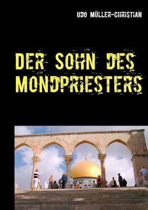 Der Sohn Des Mondpriesters af Udo Muller-Christian