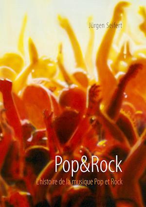 Pop&rock. L'Histoire de La Musique Pop Et Rock af Jurgen Seifert