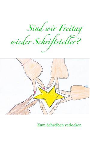 Sind Wir Freitag Wieder Schriftsteller? af Claudia Schadt-Kramer