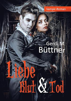Liebe Blut & Tod af Gerdi M. Buttner