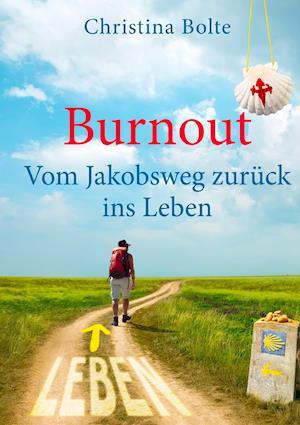 Bog, paperback Burnout - Vom Jakobsweg Zuruck Ins Leben af Christina Bolte