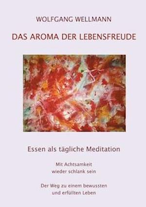 Das Aroma Der Lebensfreude af Wolfgang Wellmann