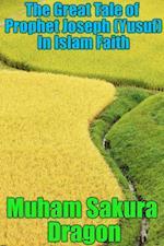 Great Tale of Prophet Joseph (Yusuf) In Islam Faith af Muham Sakura Dragon