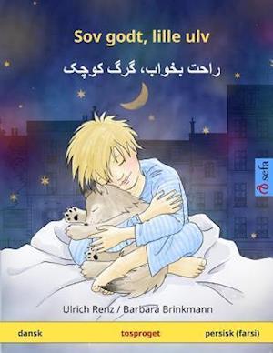 Sov Godt, Lille Ulv - Khub Rahat Karke Kutshak. Tosproged Bornebog (Dansk - Persisk (Farsi)) af Ulrich Renz
