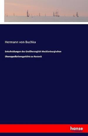 Entscheidungen Des Grossherzoglich Mecklenburgischen Oberappellationsgerichts Zu Rostock af Hermann Von Buchka