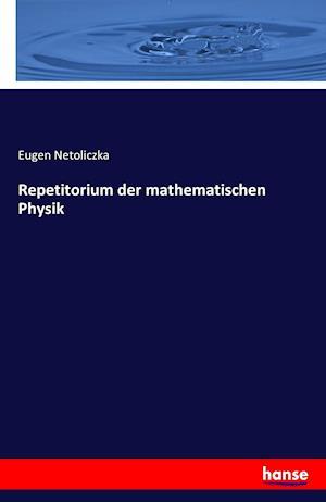 Repetitorium Der Mathematischen Physik af Eugen Netoliczka