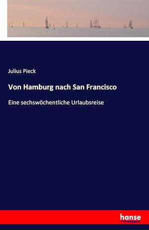 Von Hamburg Nach San Francisco af Julius Pieck