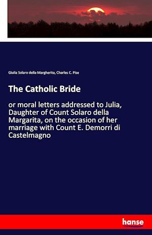 The Catholic Bride af Charles C. Pise, Giulia Solaro Della Margherita