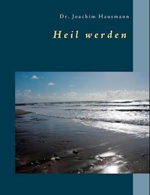 Bog, paperback Heil Werden af Dr Joachim Hausmann