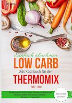 Einfach Abnehmen Low Carb Diat Kochbuch Fur Den Thermomix Tm5 + Tm31 Essen Fast Ohne Kohlenhydrate Das Rezeptbuch Fur Fruhstuck Mittagessen Abendessen
