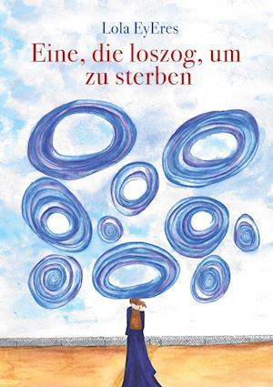 Bog, paperback Eine, Die Loszog, Um Zu Sterben af Lola Eyeres
