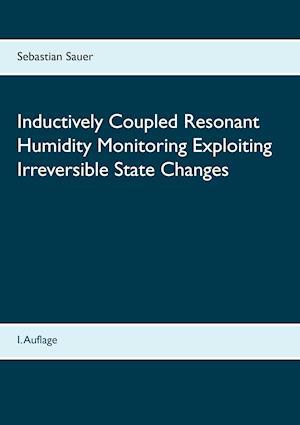 Bog, paperback Inductively Coupled Resonant Humidity Monitoring Exploiting Irreversible State Changes af Sebastian Sauer