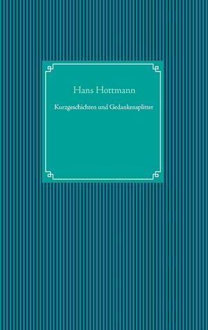 Bog, paperback Kurzgeschichten Und Gedankensplitter af Hans Hottmann