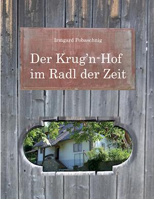 Bog, paperback Der Krugn-Hof Im Radl Der Zeit af Irmgard Pobaschnig