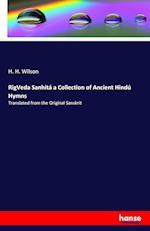 Rigveda Sanhita a Collection of Ancient Hindu Hymns
