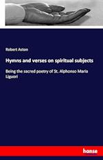 Hymns and Verses on Spiritual Subjects af Robert Aston