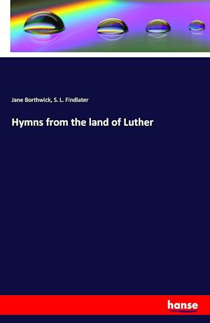 Hymns from the Land of Luther af S. L. Findlater, Jane Borthwick