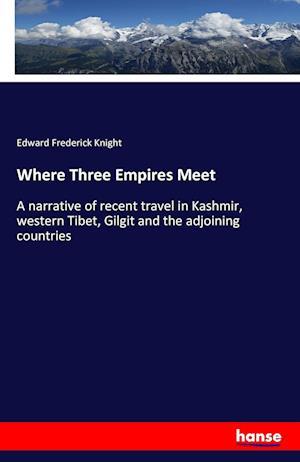 Bog, paperback Where Three Empires Meet af Edward Frederick Knight