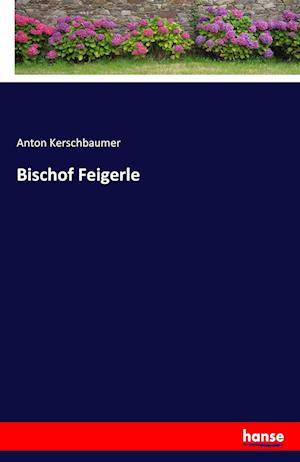Bog, paperback Bischof Feigerle af Anton Kerschbaumer