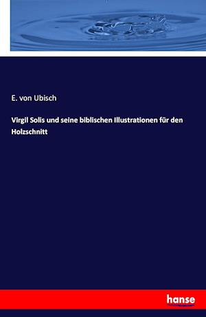 Bog, paperback Virgil Solis Und Seine Biblischen Illustrationen Fur Den Holzschnitt af E. Von Ubisch