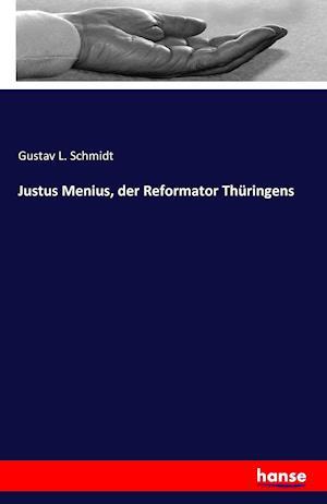 Bog, paperback Justus Menius, Der Reformator Thuringens af Gustav L. Schmidt