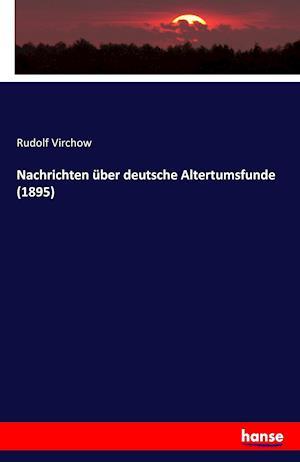 Bog, paperback Nachrichten Uber Deutsche Altertumsfunde (1895) af Rudolf Virchow