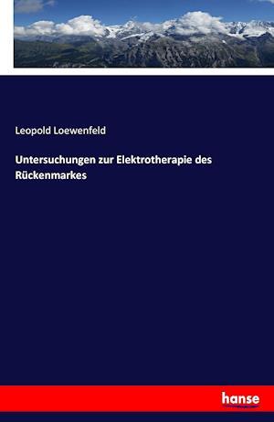 Bog, paperback Untersuchungen Zur Elektrotherapie Des Ruckenmarkes af Leopold Loewenfeld