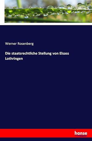 Bog, paperback Die Staatsrechtliche Stellung Von Elsass Lothringen af Werner Rosenberg