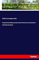 The General Consolidated and Other Orders of the Poor Law Commissioners and the Poor Law Board