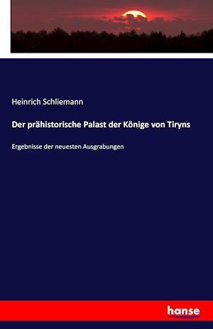 Bog, paperback Der Prahistorische Palast Der Konige Von Tiryns af Heinrich Schliemann