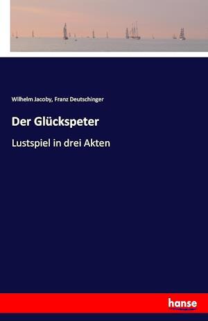 Bog, paperback Der Gluckspeter af Franz Deutschinger, Wilhelm Jacoby