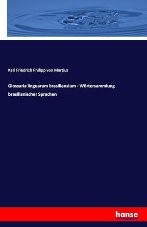 Bog, paperback Glossaria Linguarum Brasiliensium - Wortersammlung Brasilianischer Sprachen af Karl Friedrich Philipp Von Martius