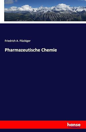 Pharmazeutische Chemie af Friedrich A. Fluckiger