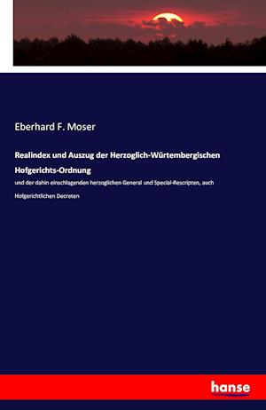 Bog, paperback Realindex Und Auszug Der Herzoglich-Wurtembergischen Hofgerichts-Ordnung af Eberhard F. Moser