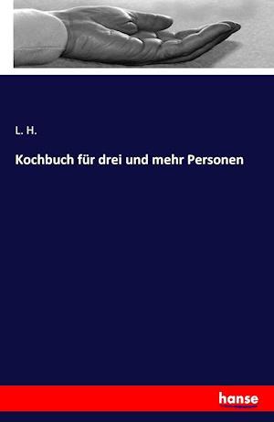 Bog, paperback Kochbuch Fur Drei Und Mehr Personen af L. H