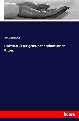 Bog, paperback Illuminatus Dirigens, Oder Schottischer Ritter. af Anonymous
