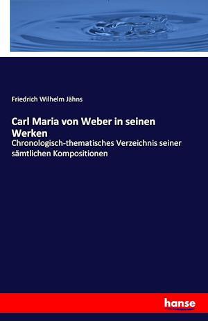 Bog, paperback Carl Maria Von Weber in Seinen Werken af Friedrich Wilhelm Jahns