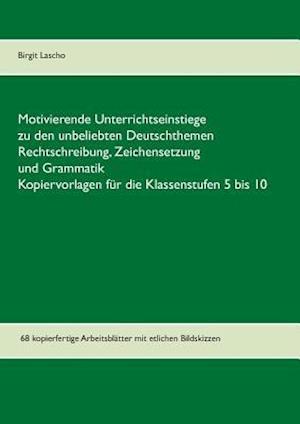 Bog, paperback Motivierende Unterrichtseinstiege Zu Den Unbeliebten Deutschthemen Rechtschreibung, Zeichensetzung Und Grammatik af Birgit Lascho